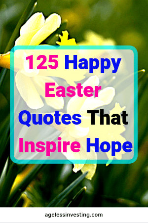 100 Happy Easter Quotes That Inspire Hope | Ageless Investing